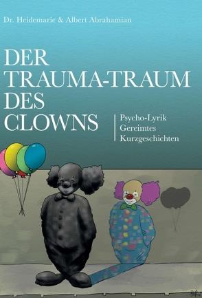 Der Trauma-Traum des Clowns von Abrahamian,  Albert, Abrahamian,  Dr. Heidemarie, Bombosch,  Ralf, Heidemarie & Albert Abrahamian,  Dr.