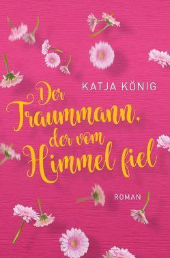 Der Traummann, der vom Himmel fiel von König,  Katja