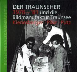 Der Traunseher 1978-81 und die Bildmanufaktur Traunsee von Gratzer,  Robert, Herbst,  Werner, Kiensberger,  Hans, Linschinger,  Josef, Pilar,  Walter, Pütz,  Peter, Starl,  Timm