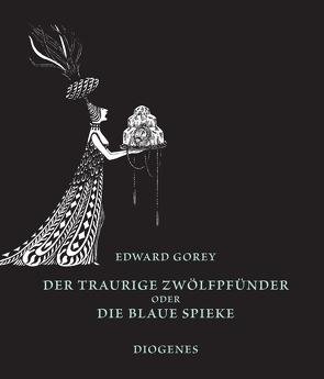 Der traurige Zwölfpfünder oder Die blaue Spieke von Gorey,  Edward, Haffmans,  Gerd