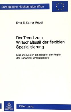 Der Trend zum Wirtschaftsstil der flexiblen Spezialisierung von Karrer-Rüedi