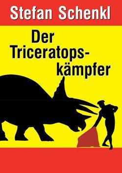 Der Triceratopskämpfer von Schenkl,  Stefan