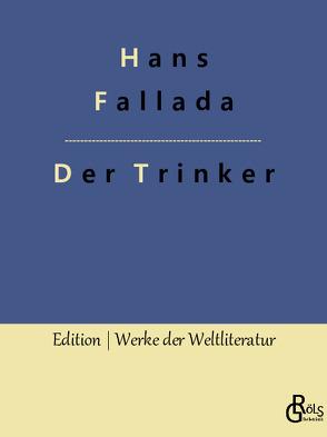 Der Trinker von Fallada,  Hans