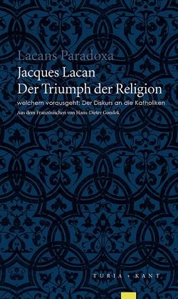 Der Triumph der Religion, welchem vorausgeht: Der Diskurs an die Katholiken von Gondek,  Hans D, Lacan,  Jacques