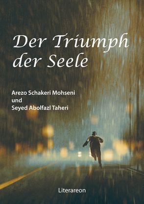 Der Triumph der Seele von Mohseni,  Arezo Schakeri, Taheri,  Seyed Abolfazl
