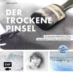 Der trockene Pinsel – Die besondere Maltechnik in Öl für eindrucksvolle Porträts und andere Motive von Sasch,  Nadja