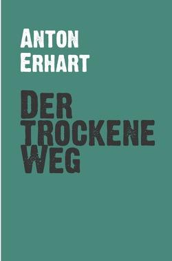 Der trockene Weg von Erhart,  Anton