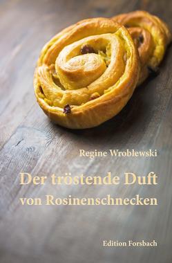 Der tröstende Duft von Rosinenschnecken von Wroblewski,  Regine