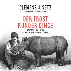 Der Trost runder Dinge von Edwards,  Tomasz, Setz,  Clemens J.