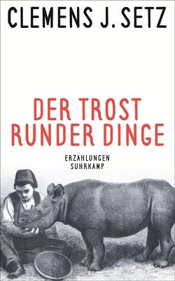 Der Trost runder Dinge von Setz,  Clemens J.