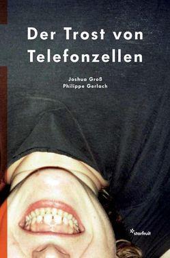 Der Trost von Telefonzellen von Gerlach,  Philippe, Groß,  Joshua, Rothenberger,  Manfred