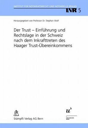 Der Trust – Einführung und Rechtslage in der Schweiz nach dem Inkrafttreten des Haager Trust-Übereinkommens von Wolf,  Stephan