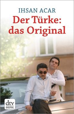 Der Türke: das Original von Acar,  Ihsan