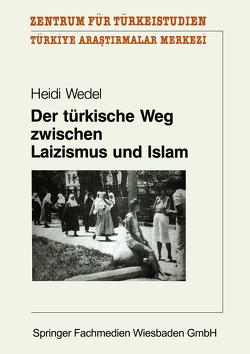 Der türkische Weg zwischen Laizismus und Islam von Wedel,  Heidi