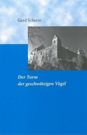 Der Turm der geschwätzigen Vögel von Amoneit,  Jörg, Gollwitzer,  Friederike, Huber,  Bernhard, Roggel,  Klaus, Scherm,  Gerd