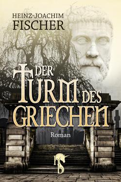 Der Turm des Griechen von Fischer,  Heinz-Joachim