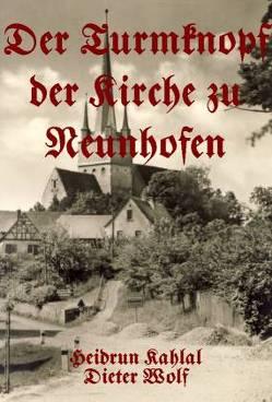 Der Turmknopf der Kirche zu Neunhofen von Kahlal,  Heidrun, Wolf,  Dieter