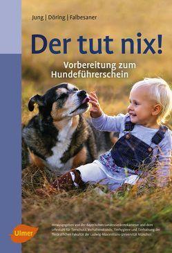 Der tut nix! von Döring,  Dorothea, Falbesaner,  Ulrike, Jung,  Hildegard