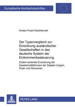 Der Typenvergleich zur Einordnung ausländischer Gesellschaften in das deutsche System der Einkommensbesteuerung von Pusill-Wachtsmuth,  Kirsten