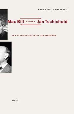 Der Typografiestreit in der Moderne. Max Bill kontra Jan Tschichold von Bosshard,  Hans Rudolf, Hochuli,  Jost