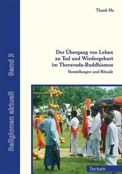 Der Übergang von Leben zu Tod und Wiedergeburt im Theravada-Buddhismus von Ho,  Thanh, Schmitz,  Bertram