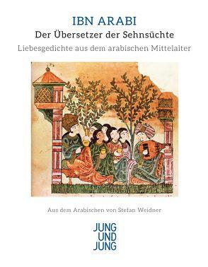 Der Übersetzer der Sehnsüchte von Arabi,  Ibn, Weidner,  Stefan