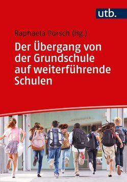 Der Übergang von der Grundschule auf weiterführende Schulen von Porsch,  Raphaela