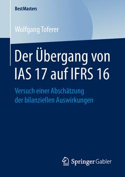 Der Übergang von IAS 17 auf IFRS 16 von Toferer,  Wolfgang