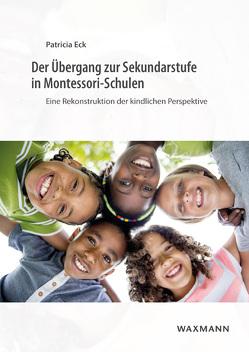 Der Übergang zur Sekundarstufe in Montessori-Schulen von Eck,  Patricia