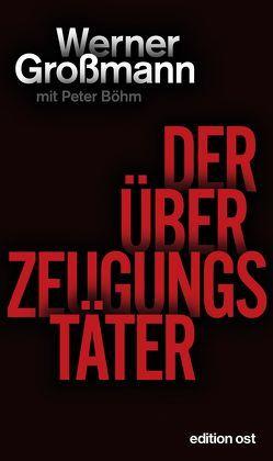 Der Überzeugungstäter von Boehm,  Peter, Großmann,  Werner