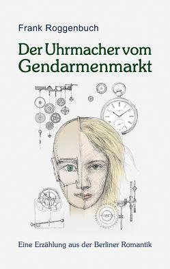Der Uhrmacher vom Gendarmenmarkt von Roggenbuch,  Frank