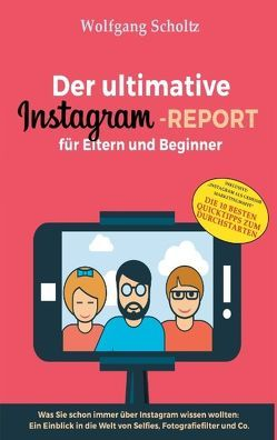 Der ultimative Instagram-Report für Eltern und Beginner von Scholtz,  Wolfgang