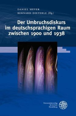 Der Umbruchsdiskurs im deutschsprachigen Raum zwischen 1900 und 1938 von Dieterle,  Bernard, Meyer,  Daniel