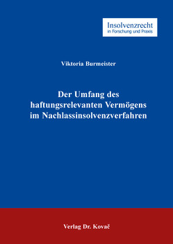 Der Umfang des haftungsrelevanten Vermögens im Nachlassinsolvenzverfahren von Burmeister,  Viktoria