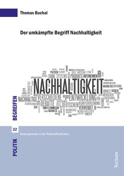 Der umkämpfte Begriff Nachhaltigkeit von Buchal,  Thomas