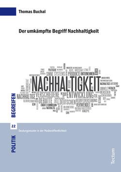 Der umkämpfte Begriff Nachhaltigkeit von Buchal,  Thomas, Kunz,  Volker, Marx,  Johannes, Schmitt,  Annette