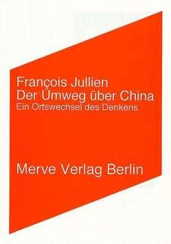 Der Umweg über China von Jullien,  Francois, Köller,  Mira