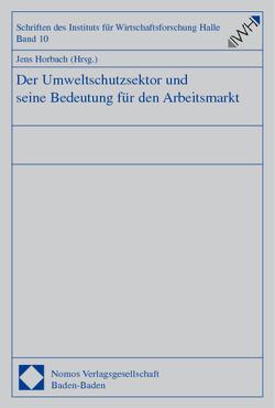 Der Umweltschutzsektor und seine Bedeutung für den Arbeitsmarkt von Horbach,  Jens