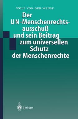 Der UN-Menschenrechtsausschuß und sein Beitrag zum universellen Schutz der Menschenrechte von Wense,  Wolf von der