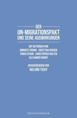 Der UN-Migrationspakt und seine Auswirkungen von Häring,  Norbert, Koenen,  Krisztina, Spahn,  Tomas, Tichy,  Roland, Walter,  Christopher, Wendt,  Alexander