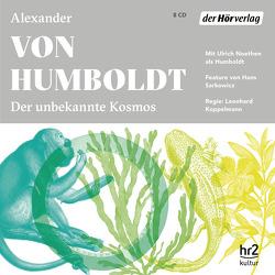 Der unbekannte Kosmos des Alexander von Humboldt von Humboldt,  Alexander von, Koppelmann,  Leonhard, Meyer-Kahrweg,  Dorothee, Noethen,  Ulrich, Sarkowicz,  Hans