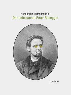 Der unbekannte Peter Rosegger von Rosegger,  Peter, Weingand,  Hans-Peter