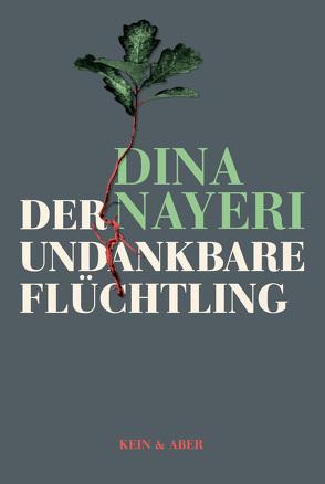 Der undankbare Flüchtling von Nayeri,  Dina, Rauch,  Yamin von