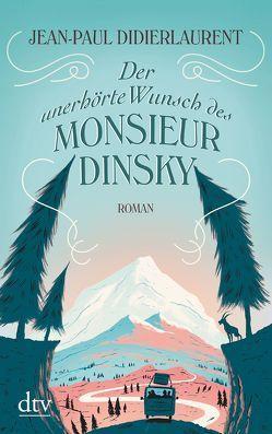 Der unerhörte Wunsch des Monsieur Dinsky von de Malafosse,  Sina, Didierlaurent,  Jean-Paul