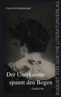 Der Unerkannte spannt den Bogen von Schobesberger,  Clara