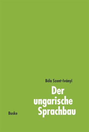Der ungarische Sprachbau von Szent-Iványi,  Béla, Veenker,  Wolfgang
