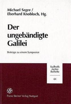 Der ungebändigte Galilei von Knobloch,  Eberhard, Segre,  Michael