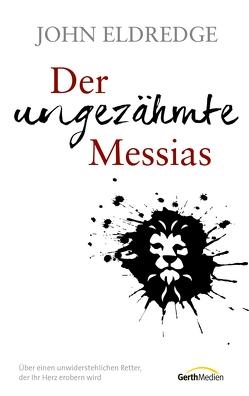 Der ungezähmte Messias von Eldredge,  John