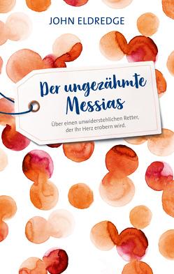 Der ungezähmte Messias von Eldredge,  John, Günter,  Wolfgang