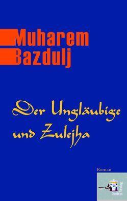 Der Ungläubige und Zulejha von Bazdulj,  Muharem, Olof,  Klaus D